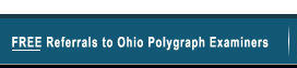 Free Referrals to Ohio Polygraph Examiners